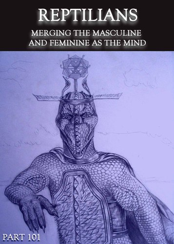 Full reptilians merging the masculine and feminine as the mind part 101