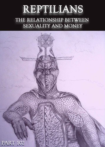 Full reptilians the relationship between sexuality and money part 102