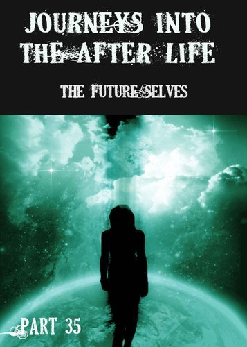 Full journeys into the afterlife the future selves part 35