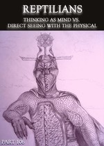 Feature thumb reptilians thinking as mind vs direct seeing with the physical part 106