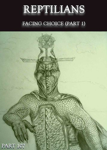 Full reptilians facing choice part 1 part 107