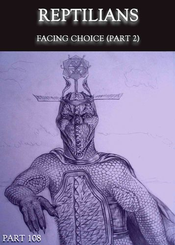 Full reptilians facing choice part 2 part 108