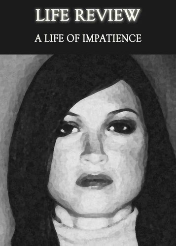 Full life review a life of impatience