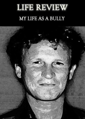 Full life review my life as a bully