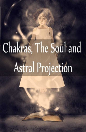 Full chakras the soul and astral projection