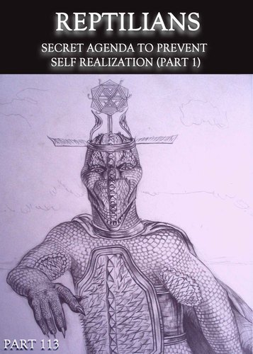 Full reptilians secret agenda to prevent self realization part 1 part 113