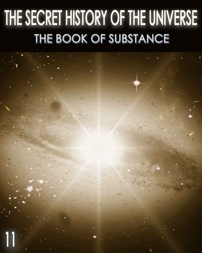 Full the secret history of the universe the book of substance part 11